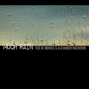 Much Rain by TICO DE MORAES, Alexander Raichenok