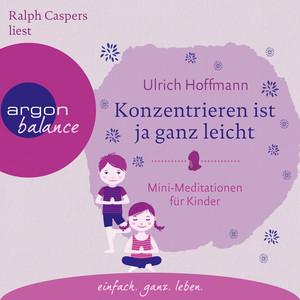 Konzentrieren ist ja ganz leicht - Mini-Meditationen für Kinder (Autorisierte Lesefassung mit Musik) Audiobook