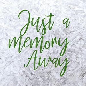 Just a Memory Away