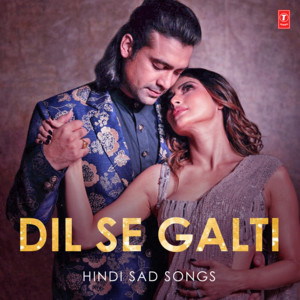 Dil Se Galti - Hindi Sad Songs