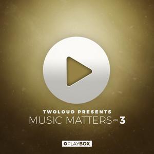 twoloud presents MUSIC MATTERS, Vol. 3