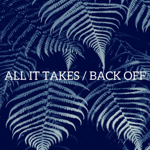 All It Takes / Back Off