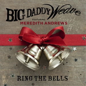 Ring the Bells by Big Daddy Weave, Meredith Andrews