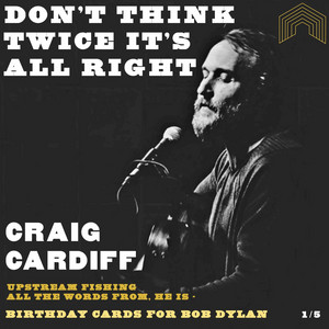 Don't Think Twice, It's All Right by Craig Cardiff