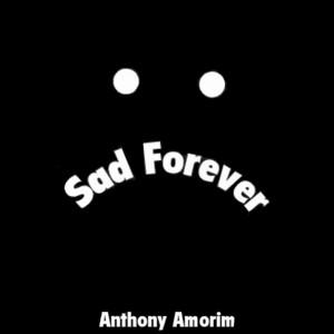 Sad Forever - Anthony Amorim