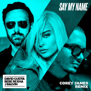 Say My Name (feat. Bebe Rexha & J. Balvin) [Corey James Remix]