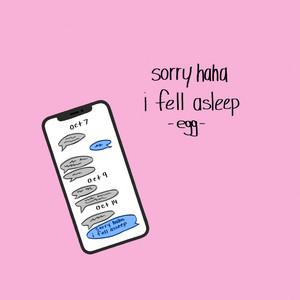 Sorry Haha I Fell Asleep - Egg
