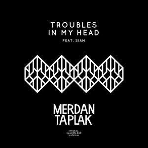 Merdan Taplak feat. Siam - Troubles in my head