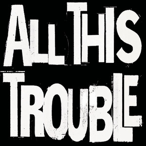 All This Trouble album