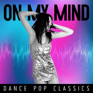 On My Mind - Dance Pop Classics
