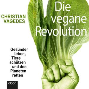 Die vegane Revolution (Gesünder leben, Tiere schützen und den Planeten retten) Audiobook