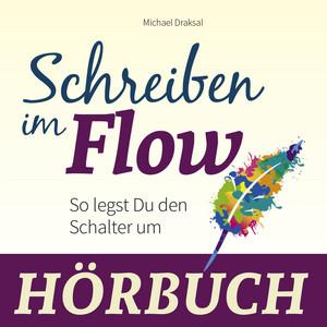 Schreiben im Flow (So legst Du den Schalter um) Audiobook