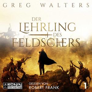 Der Lehrling des Feldschers - Die Feldscher Chroniken, Band 1 (ungekürzt)
