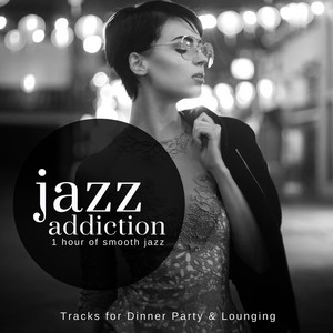 Jazz Addiction - 1 Hour Of Smooth Jazz (Tracks For Dinner Party & Lounging) album