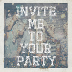 Invite Me To Your Party