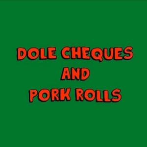 Dole Cheques & Pork Rolls