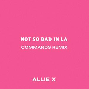 Not So Bad in La (Commands Remix)