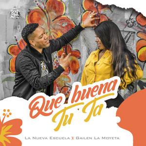 Que Buena Tu Ta by La Nueva Escuela, Gailen La Moyeta