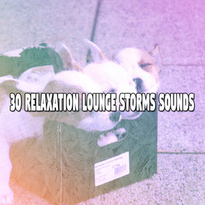 30 Relaxation Lounge Storms Sounds