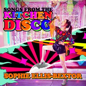 Sophie Ellis-Bextor  Songs From The Kitchen Disco: Sophie Ellis-Bextor's Greatest Hits  :Replay