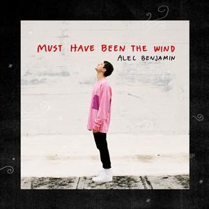 Must Have Been The Wind - Alec Benjamin
