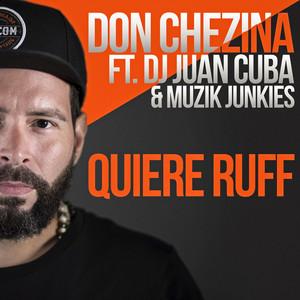 Quiere Ruff (feat. DJ Juan Cuba & Muzik Junkies) by Don Chezina, DJ Juan Cuba, Muzik Junkies