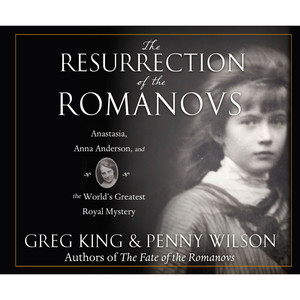The Resurrection of the Romanovs - Anastasia, Anna Anderson, and the World's Greatest Royal Mystery (Unabridged)