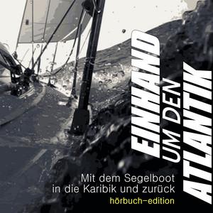 Einhand um den Atlantik (Mit dem Segelboot in die Karibik und zurück) Audiobook