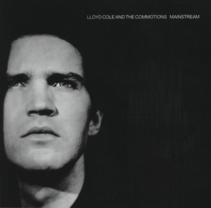 Lloyd Cole and the Commotions  Mainstream :Replay