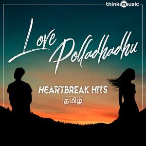 Love Polladhadhu - Heartbreak Hits