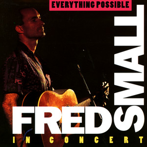 Everything Possible: Fred Small In Concert (Live) album