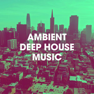 Ambient Deep House Music