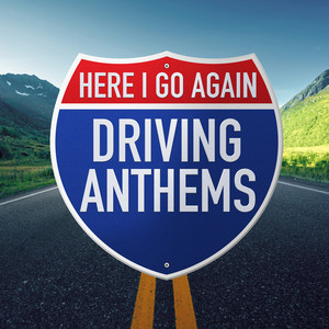 Here I Go Again: Driving Anthems