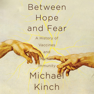 Between Hope and Fear - A History of Vaccines and Human Immunity (Unabridged) Audiobook
