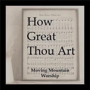 Moving Mountain Worship - How Great Thou Art