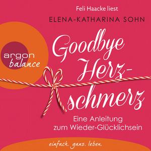 Goodbye Herzschmerz - Eine Anleitung zum Wieder-Glücklichsein (Ungekürzte Lesung) Audiobook