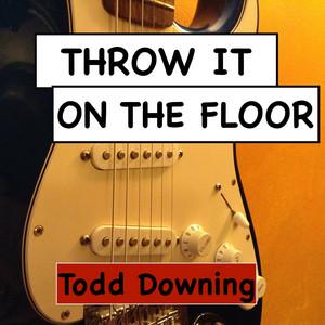 THROW IT ON THE FLOOR