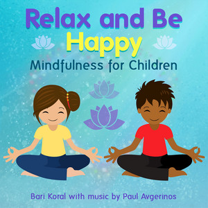 Relax and Be Happy: Mindfulness for Children (and Teachers and Parents)