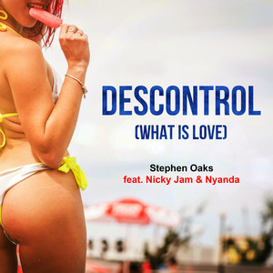 Descontrol (What Is Love) [feat. Nicky Jam & Nyanda]