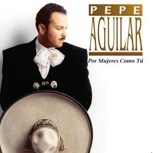 Por Mujeres Como Tú - Pepe Aguilar