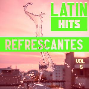 Latin Hits Refrescantes Vol. 5