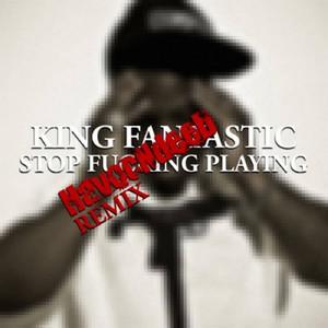 Stop Fucking Playing (HavocNdeeD Remix)