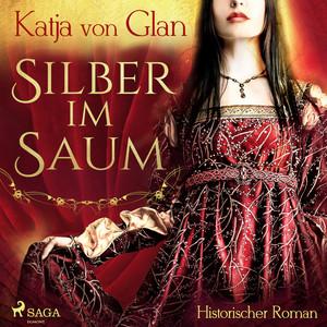 Silber im Saum (Historischer Roman) Audiobook