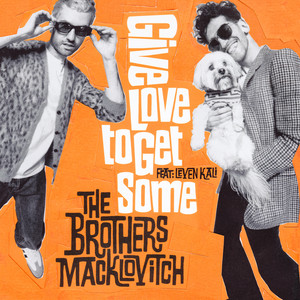 The Brothers Macklovitch ft. Leven Kali · Get love to get some