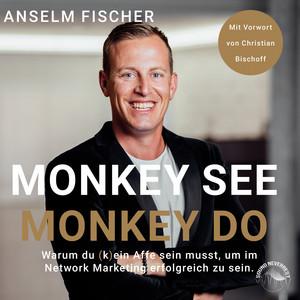 Monkey see - Monkey do - Warum du (k)ein Affe sein musst, um im Network Marketing erfolgreich zu sein [Ungekürzt] Audiobook