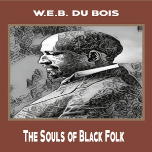W. E. B. Du Bois:The Souls of Black Folk (YonaBooks)