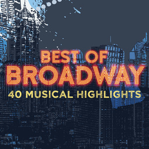 Best of Broadway - 40 Musical Highlights
