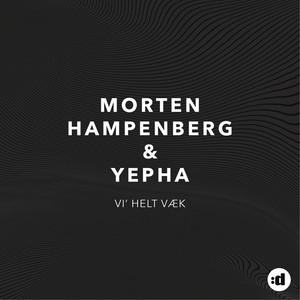 Hampenberg & Yepha - Vi' helt væk