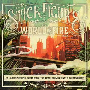World on Fire (Remix) [feat. Slightly Stoopid, Tribal Seeds, The Green, Common Kings, & The Movement]