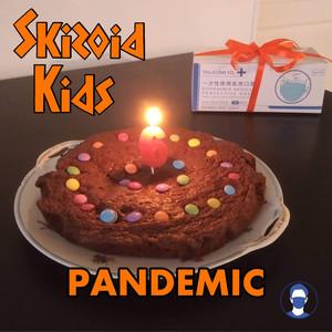 Pandemic (Skizoid Kids)